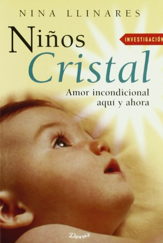 Ninos cristal/ Glass Kid: Amor Incondicional Aqui Y Ahora/ Unconditional Love Here and Now (Investig