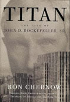 Titan: The Life of John D. Rockefeller, Sr. by [Ron Chernow]