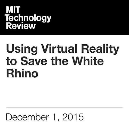 Using Virtual Reality to Save the White Rhino audiobook cover art