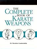 Complete Book of Karate Weapons - Theodore Gambordella