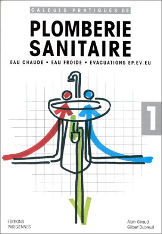 Calculs Pratiques De Plomberie Sanitaire Eau Chaude Eau Froide Vacuations Ep Ev Eu
