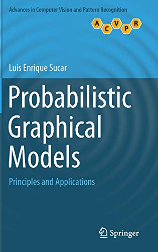 Compare Textbook Prices for Probabilistic Graphical Models: Principles and Applications Advances in Computer Vision and Pattern Recognition 2015 Edition ISBN 9781447166986 by Sucar, Luis Enrique