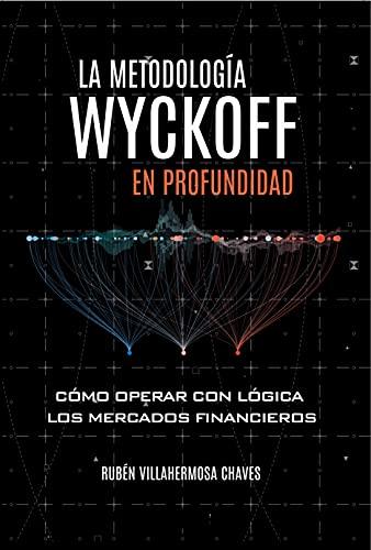 La Metodología Wyckoff en Profundidad: Cómo operar con lógica los mercados financieros (Curso de Trading e Inversión: Análisis Técnico avanzado nº 1) PDF EPUB Gratis descargar completo