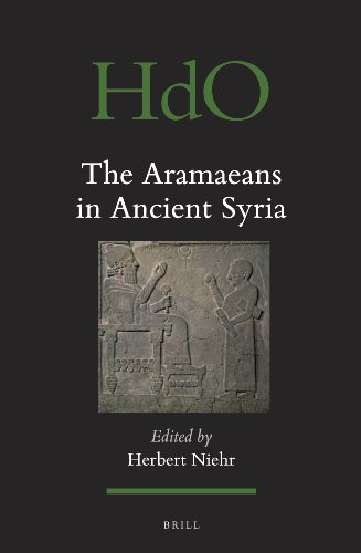 The Aramaeans in Ancient Syria (Handbook of Oriental Studies: Section 1; The Near and Middle East)