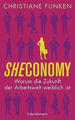 Sheconomy: Warum die Zukunft der Arbeitswelt weiblich ist