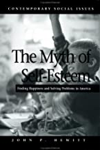 The Myth of Self-Esteem: Finding Happiness and Solving Problems in America (Contemporary Social Issues (St. Martin's Pr))