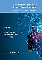 Smartphone-Based 3D Indoor Localization and Navigation (Human Data Understanding - Sensors, Models, Knowledge)