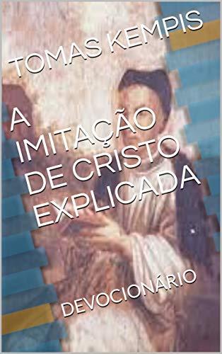A IMITAÇÃO DE CRISTO EXPLICADA: DEVOCIONÁRIO