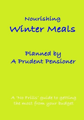 Nourishing Winter Meals Planned by A Prudent Pensioner: A 'No Frills' guide to getting the most from your budget