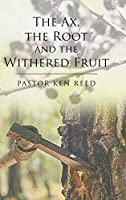 The Ax, the Root and the Withered Fruit