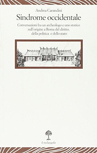 Sindrome occidentale. Conversazioni fra un archeologo e uno storico sull'origine a Roma del diritto, della politica e dello Stato
