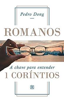 Romanos – A chave para entender 1 Coríntios por [Pedro Dong]