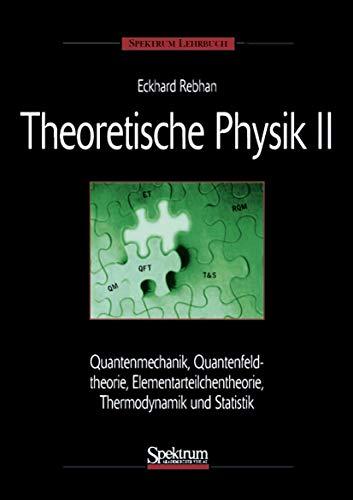 Theoretische Physik Bd.2 Quantenmechanik, Relativistische Quantenmechanik, Quantenfeldtheorie, Elementarteilchentheorie, Thermodynamik und Statistik