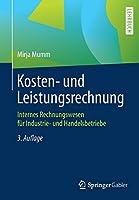 Kosten- und Leistungsrechnung: Internes Rechnungswesen fuer Industrie- und Handelsbetriebe