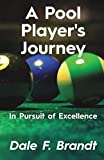 A Pool Player's Journey: In Pursuit of Excellence - Dale F. Brandt