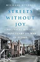 Streets Without Joy: A Political History of Sanctuary and War, 1959–2009