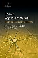 Shared Representations: Sensorimotor Foundations of Social Life (Cambridge Social Neuroscience)