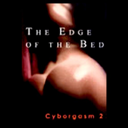 The Edge of the Bed     Cyborgasm 2              By:                                                                                                                                 Susie Bright,                                                                                        Carol Queen,                                                                                        Dennis Matthews                               Narrated by:                                                                                                                                 Susie Bright,                                                                                        Carol Queen                      Length: 1 hr and 1 min     72 ratings     Overall 2.8