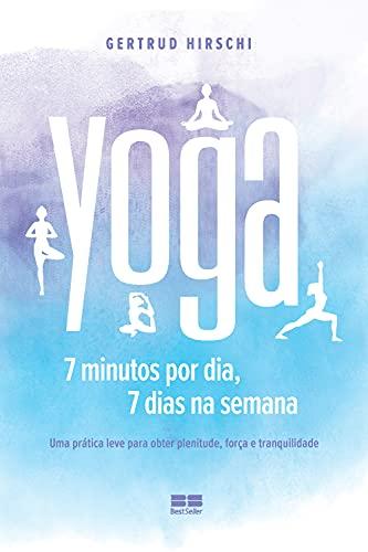 Yoga: 7 minutos por dia, 7 dias por semana (Portuguese Edition)