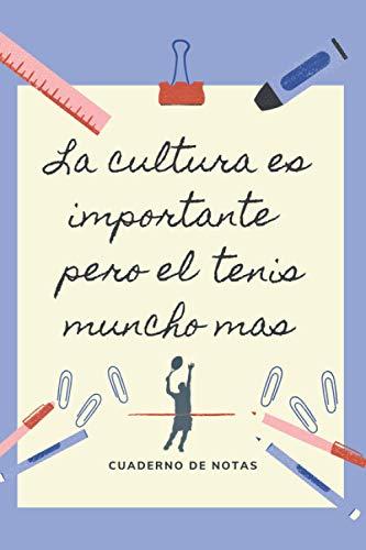 LA EDUCACION ES IMPORTANTE PERO EL TENIS MUNCHO MAS: CUADERNO DE NOTAS | Diario, Apuntes o Agenda | Regalo Original y Divertido para Amantes del Tenis