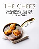 The Chef's Catalogue - Recipes That Makes You Feel Like A Chef (English Edition)