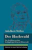 Der Hochwald: Eine Erzaehlung aus dem Dreissigjaehrigen Krieg im Boehmerwald (Band 93, Klassiker in neuer Rechtschreibung)