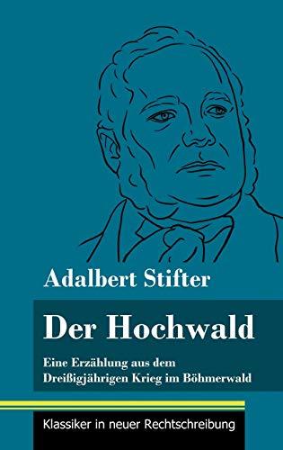 Der Hochwald: Eine Erzählung aus dem Dreißigjährigen Krieg im Böhmerwald (Band 93, Klassiker in neuer Rechtschreibung)