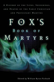 Paperback Foxs Book of Martyrs : A History of the Lives, Sufferings, and Deaths of the Early Christian and Protestant Martyrs Book