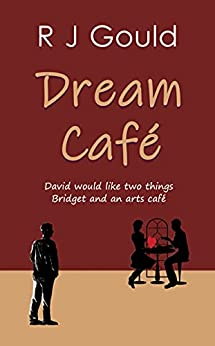 Dream Café: A witty, warm tale of love, life and fresh starts by [R J Gould]