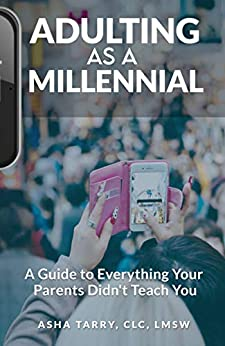 Adulting as a Millennial: A Guide to Everything Your Parents Didn't Teach You by [Asha Tarry]