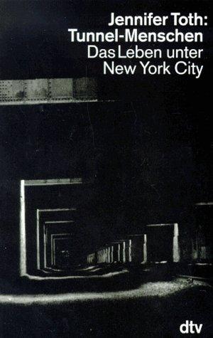 Buchseite und Rezensionen zu 'Tunnel- Menschen. Das Leben unter New York City' von  Jennifer Toth