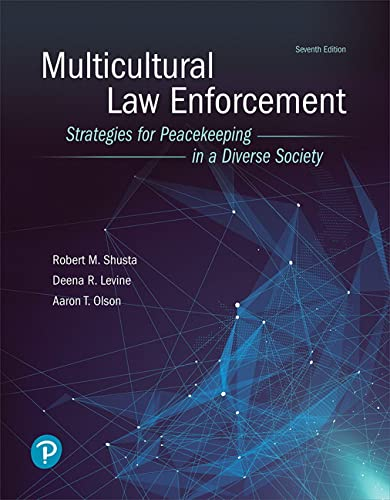 Compare Textbook Prices for Multicultural Law Enforcement: Strategies for Peacekeeping in a Diverse Society What's New in Criminal Justice 7 Edition ISBN 9780134849188 by Shusta, Robert,Levine, Deena,Olson, Aaron