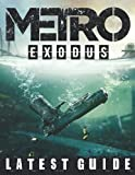 Metro Exodus: LATEST GUIDE: The Complete Guide, Walkthrough, Tips and Hints to Become a Pro Player