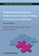 Professional Development, Reflection and Decision-Making in Nursing and Healthcare (Advanced Healthcare Practice)