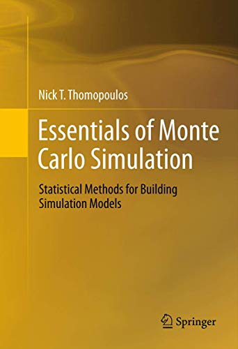 Compare Textbook Prices for Essentials of Monte Carlo Simulation: Statistical Methods for Building Simulation Models 2013 Edition ISBN 9781489986085 by Thomopoulos, Nick T.