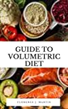 Guide to Volumetric Diet: The Volumetric Diet emphasizes foods with a low calorie density, which can increase weight loss and improve overall diet quality.