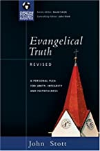 Evangelical Truth: A Personal Plea for Unity, Integrity Faithfulness (Christian Doctrine in Global Perspective)