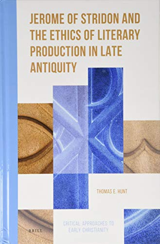 Jerome of Stridon and the Ethics of Literary Production in Late Antiquity