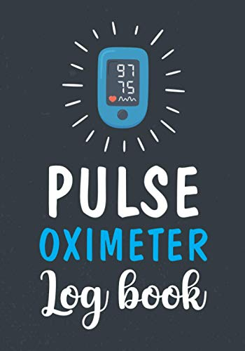 Pulse Oximeter Log Book: Record Pulse Oxygen Saturation Levels, Oximeter Reading Journal