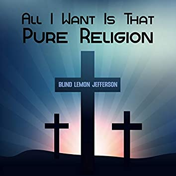 All I Want Is That Pure Religion