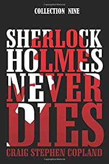 Sherlock Holmes Never Dies -- Collection Nine: Four New Sherlock Holmes Mysteries