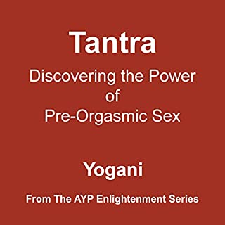 Tantra: Discovering the Power of Pre-Orgasmic Sex audiobook cover art