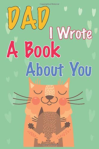 Dad I Wrote A Book About You: Prompted Fill in the Blank - What I Love About Dad Book | Things I Love About Dad and Why He is and Funny Father's day | gifts for dad from toddler son