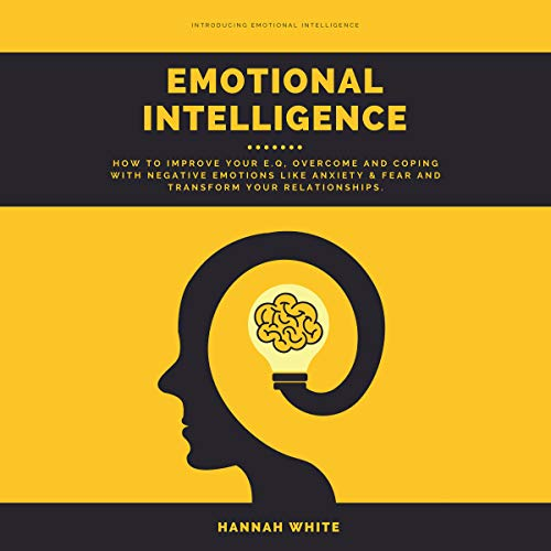 Emotional Intelligence     How to Improve Your E.q, Overcome and Coping with Negative Emotions like Anxiety & Fear and Transform Your Relationships              By:                                                                                                                                 Hannah White                               Narrated by:                                                                                                                                 Taylor Harvey                      Length: 2 hrs and 6 mins     4 ratings     Overall 4.5