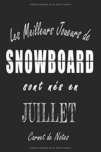 Les Meilleurs Joueurs de SNOWBOARD sont nés en Juillet carnet de notes: Carnet de note pour les joureurs de SNOWBOARD nés en Juillet cadeaux pour un ... quelqu'un de la famille né en Juillet