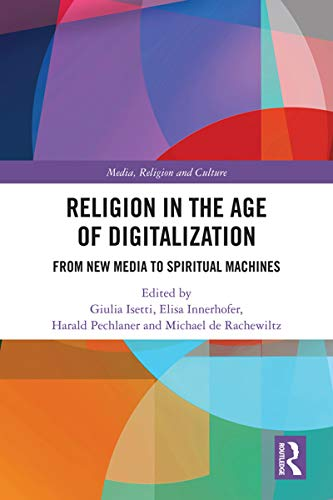 Religion in the Age of Digitalization: From New Media to Spiritual Machines (Routledge Research in Religion, Media and Culture) (English Edition)