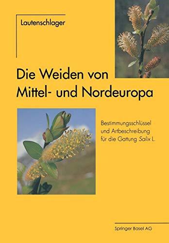 Die Weiden von Mittel- und Nordeuropa: Bestimmungsschlüssel und Artbeschreibungen für die Gattung Salix L.
