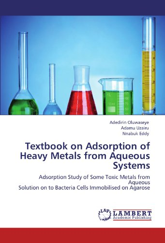 Textbook on Adsorption of Heavy Metals from Aqueous Systems: Adsorption Study of Some Toxic Metals from Aqueous  Solutio