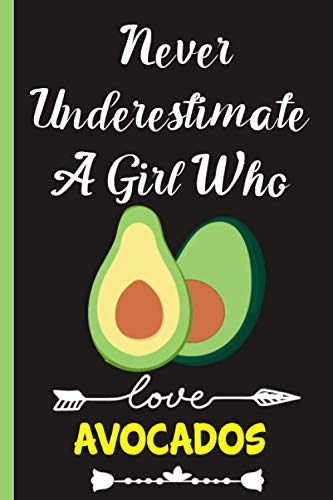 Never Underestimate A Girl Who Loves Avocados : cute Blank Lined Journal : Avocados Notebooks : gift for Avocados lovers- avocados Journal - perfect gift For Birthday & Christmas & Thanksgiving