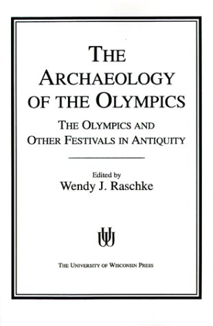 Compare Textbook Prices for The Archaeology of the Olympics: The Olympics and Other Festivals in Antiquity Wisconsin Studies in Classics Illustrated Edition ISBN 9780299113346 by Raschke, Wendy J.